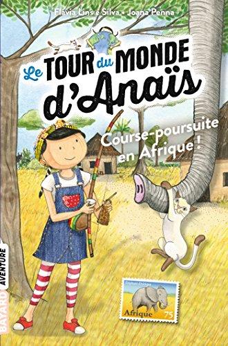 Le Tour du monde d'Anaïs (Tome 5) : Course-poursuite en Afrique !