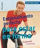 Entrenamiento Perfecto Para Estar en Forma: Practicando el Spinning (Sentirse Bien Series/Feel Good Series)