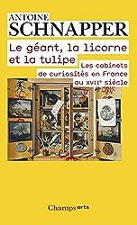 Histoire et histoire naturelle : Tome 1, Le géant, la licorne et la tulipe. Les cabinets de curiosités en France au XVIIe siècle