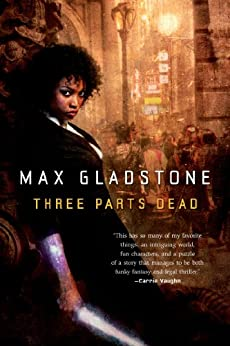 Three Parts Dead (Craft Sequence Book 1) by [Gladstone, Max]
