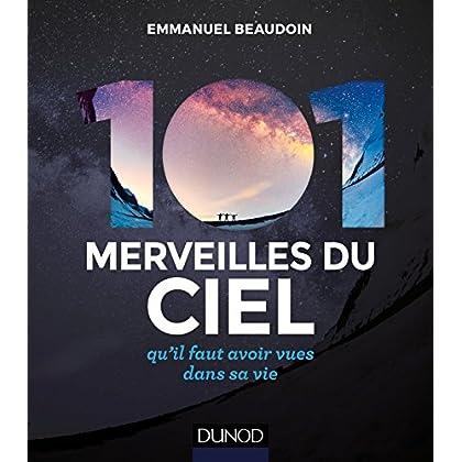 101 merveilles du ciel - 2e éd. - ... qu'il faut avoir vues dans sa vie