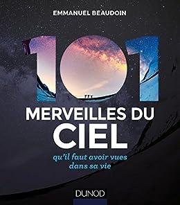 101 merveilles du ciel... 2e éd. : ... qu'il faut avoir vues dans sa vie (Hors Collection)