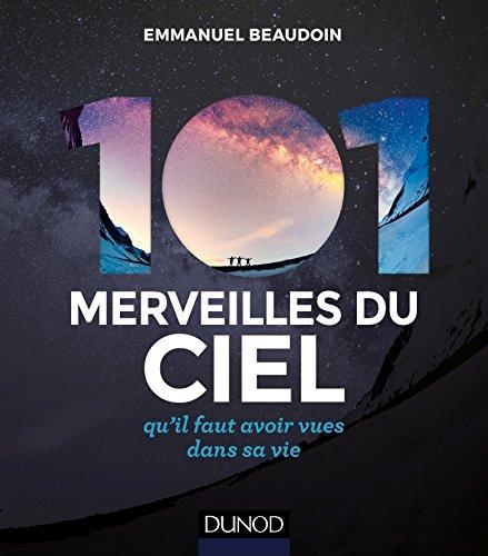 101 merveilles du ciel - 2e éd. - ... qu'il faut avoir vues dans sa vie par Emmanuel Beaudoin