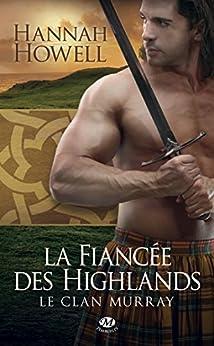 La Fiancée des Highlands: Le Clan Murray, T3 par [Howell, Hannah]