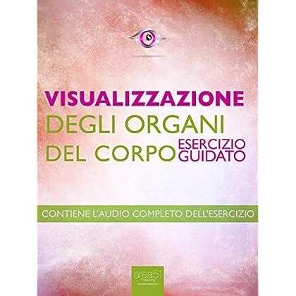 Visualizzazione – Visualizzazione Degli Organi Del Corpo: Esercizio Guidato