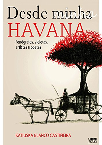 Desde minha Havana, a escritora, através de fonógrafos, violetas e artistas (Portuguese Edition)