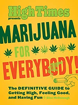Marijuana for Everybody!: The DEFINITIVE GUIDE to Getting High, Feeling Good, and Having Fun par [McDonough, Elise]