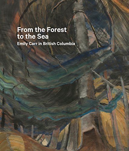 From the Forest to the Sea: Emily Carr in British Columbia by Sarah Milroy (2015-04-07)