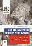 Mecenat artystyczny biskupow wroclawskich...