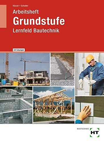 Arbeitsheft mit eingetragenen Lösungen Grundstufe: Lernfeld Bautechnik