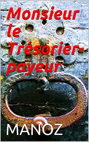 Monsieur le Trésorier-payeur par MANOZ
