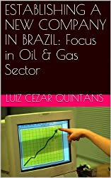 ESTABLISHING A NEW COMPANY IN BRAZIL: Focus in Oil & Gas Sector (English Edition)