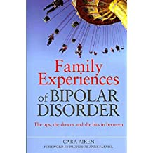 [Family Experiences of Bipolar Disorder: The Ups, the Downs and the Bits in Between] (By: Cara Aiken) [published: June, 2010]