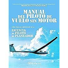 Manual del piloto de vuelo sin Motor: Guía para la obtención de la licencia de piloto de planeador (Aeronautica)