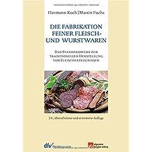 Die Fabrikation feiner Fleisch- und Wurstwaren: Das Standardwerk zur traditionellen Herstellung von Fleischerzeugnissen