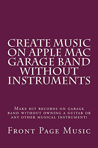 Create Music on Apple Mac Garageband Without Instruments (e borrowing allowed): Garageband makes CDs without instruments (English Edition) Garageband Download