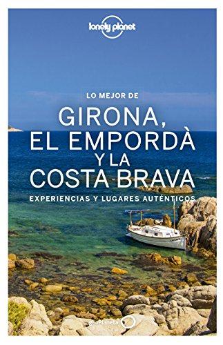 Lo mejor de Girona, el Empordà y la Costa Brava: Experiencias y lugares auténticos (Guías Lo mejor de Región Lonely Planet) por Carmina Vilaseca
