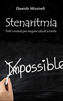 Stenaritmia: Tutti i metodi per eseguire calcoli a mente di [Missiroli, Daniele]