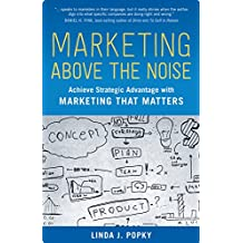 Marketing Above the Noise: Achieve Strategic Advantage with Marketing That Matters (100 Cases) (English Edition)