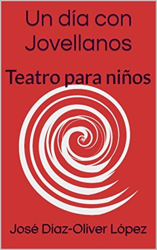 Un día con Jovellanos: Teatro para niños (Teatro para niños de José Díaz-Oliver López nº 1)