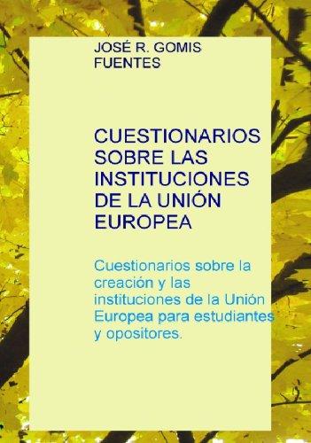 Cuestionarios sobre las Instituciones de la Unión Europea por JOSÉ R. GOMIS FUENTES