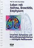 Leben mit Asthma, Bronchitis, Emphysem: Ursachen, Symptome und Behandlungsmöglichkeiten - Wichtige Medikamente