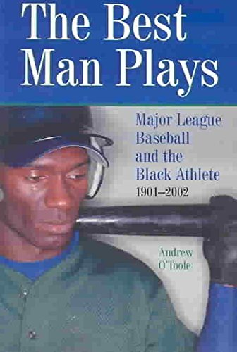 [The Best Man Plays: Major League Baseball and the Black Athlete, 1901-2002] (By: Andrew O'Toole) [published: June, 2003]