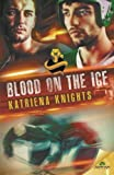 Blood on the Ice by Katriena Knights (2015-06-02)