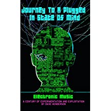 Journey To A Plugged In State Of Mind: The History of Electronic Music