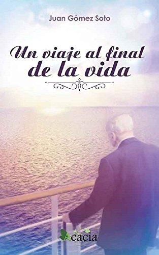 Un viaje al final de la vida por Juan Gómez Soto