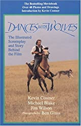 Dances with Wolves: The Illustrated Screenplay and Story Behind the Film by Kevin Costner (1991-11-02)