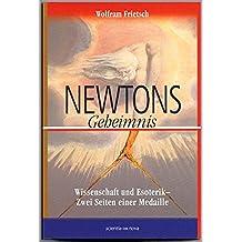 Newtons Geheimnis: Wissenschaft und Esoterik - Zwei Seiten einer Medaille