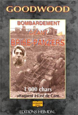 Goodwood : Bombardement gant brise-Panzers - 1000 chars attaquent  l'est de Caen - Normandie 1944