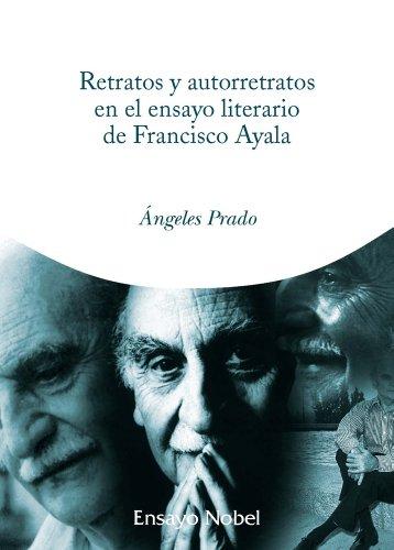 Retratos y autorretratos en el ensayo literario de Francisco Ayala por Ángeles  Prado