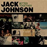 Better Together by Jack Johnson -