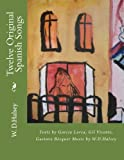 Twelve Original Spanish Songs: Texts by García Lorca, Gil Vicente, Gustavo Becquèr Music by W. D. Halsey