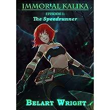 IMMORtAL_Kalika Episode 1 (LitRPG): The Speedrunner (Episodic Kalika) (English Edition)