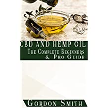 CBD AND HEMP OIL : The Complete Beginners and Pro Guide (English Edition)