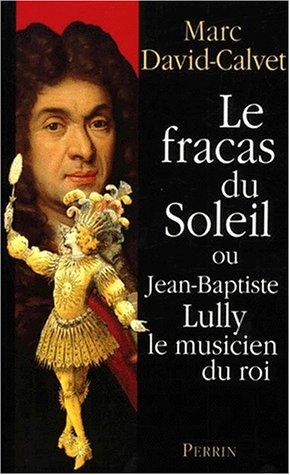 Le Fracas du soleil où Jean-Baptiste Lully le musicien du roi