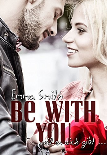 Be with you: weil es dich gibt (With you-Reihe 1) von [Smith, Emma]