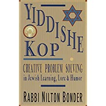 Yiddishe Kop: The Way of Creative Problem Solving in Jewish Learning, Lore and Humor