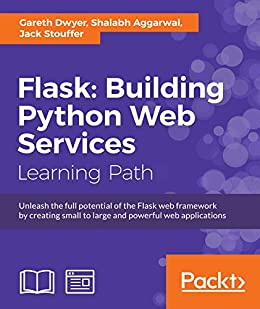 Flask: Building Python Web Services by [Dwyer, Gareth, Aggarwal, Shalabh, Stouffer, Jack]