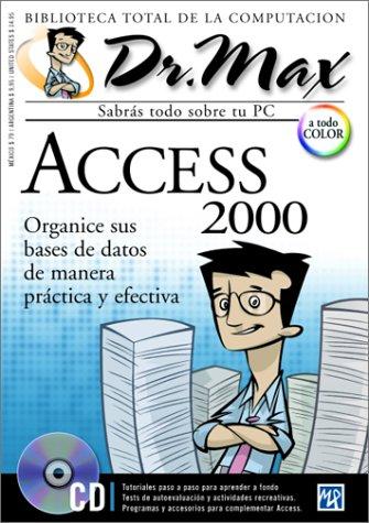 Dr. Max: Access 2000: Organice Sus Bases De Datos De Manera Practica Y Efectiva: 19 (Dr. Max: Biblioteca Total de la Computacion)