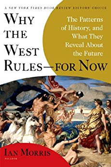 Why the West Rules--for Now: The Patterns of History, and What They Reveal About the Future von [Morris, Ian]