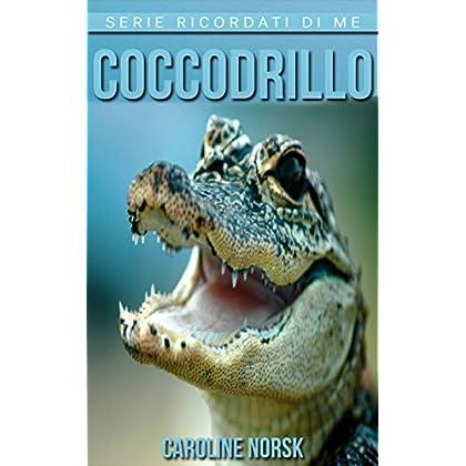Coccodrillo: Libro Sui Coccodrillo Per Bambini Con Foto Stupende & Storie Divertenti (Serie Ricordati Di Me)