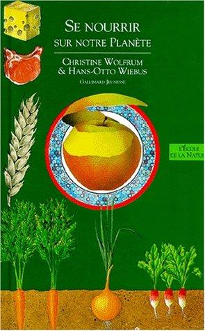LIVRES DE L'ENVIRONNEMENT. Tome 5, Se nourrir sur notre planète par Christine Wolfrum, Hans-Otto Wiebus