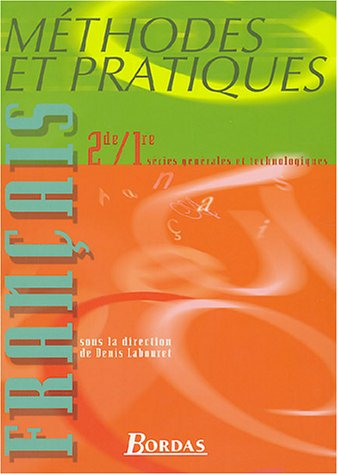 Methodes et pratiques : Franais sries gnrales et technologiques, 2nde-1re