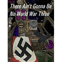 There Ain't Gonna Be No World War Three (Ant and Cleo Book 3)