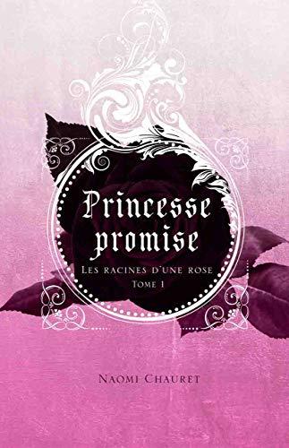 Princesse Promise - les Racines d'une Rose Tome 1 -