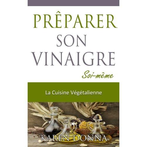 La Cuisine Végétalienne. Prêparer son vinaigre soi-même